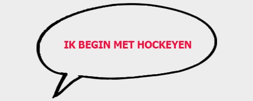 Ik begin met hockeyen