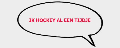 Ik hockey al een tijdje
